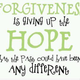 Vergeving is de hoop op een beter verleden opgeven